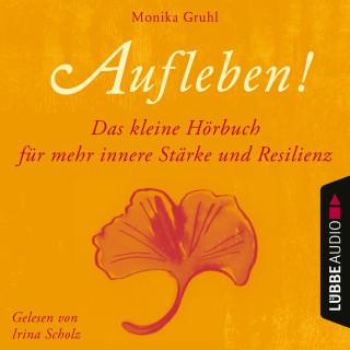 Monika Gruhl: Aufleben! - Das kleine Hörbuch für mehr innere Stärke und Resilienz (Ungekürzt)