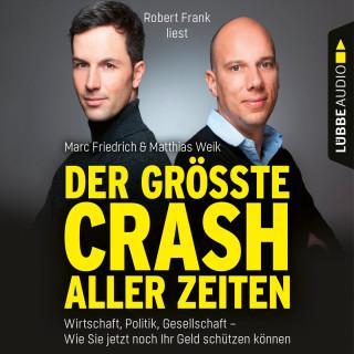 Matthias Weik, Marc Friedrich: Der größte Crash aller Zeiten - Wirtschaft, Politik, Gesellschaft. Wie Sie jetzt noch Ihr Geld schützen können (Ungekürzt)