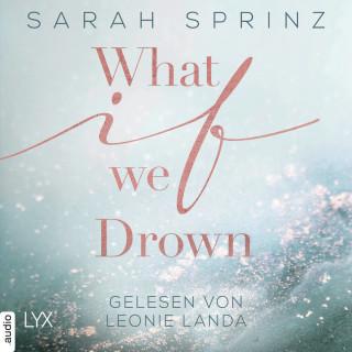 Sarah Sprinz: What if we Drown - What-If-Trilogie, Teil 1 (Ungekürzt)