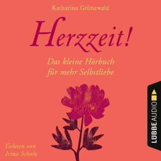 Katharina Grünewald: Herzzeit! - Das kleine Hörbuch für mehr Selbstliebe (Ungekürzt)