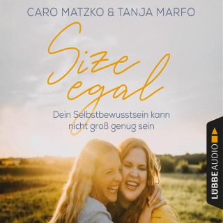 Caro Matzko, Tanja Marfo: Size egal - Dein Selbstbewusstsein kann nicht groß genug sein (Ungekürzt)