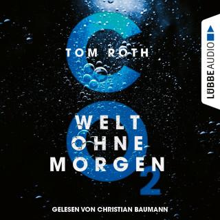 Tom Roth: CO2 - Welt ohne Morgen (Ungekürzt)
