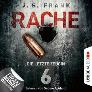 J. S. Frank: Die letzte Zeugin - RACHE, Folge 6 (Ungekürzt)