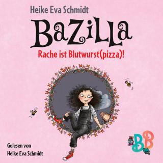 Heike Eva Schmidt: Bazilla - Rache ist Blutwurst(pizza)! (Ungekürzt)
