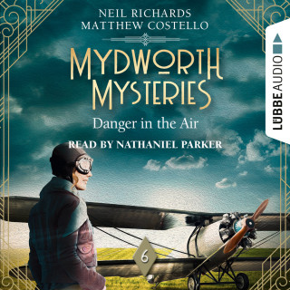 Matthew Costello, Neil Richards: Danger in the Air - Mydworth Mysteries - A Cosy Historical Mystery Series, Episode 6 (Unabridged)