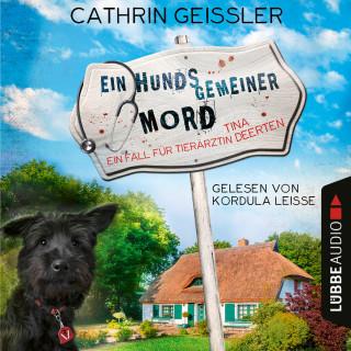 Cathrin Geissler: Ein hundsgemeiner Mord - Ein Fall für Tierärztin Tina Deerten, Teil 1 (Ungekürzt)