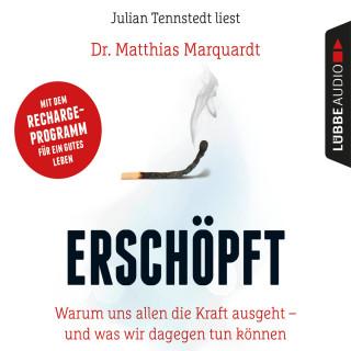Dr. Matthias Marquardt: Erschöpft - Warum uns allen die Kraft ausgeht - und was wir dagegen tun können (Gekürzt)