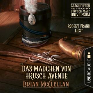 Brian McClellan: Das Mädchen von Hrusch Avenue - Geschichte aus dem Powder-Mage-Universum (Ungekürzt)