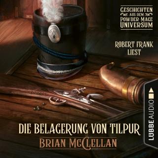 Brian McClellan: Die Belagerung von Tilpur - Geschichte aus dem Powder-Mage-Universum (Ungekürzt)
