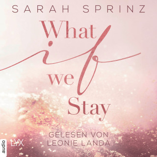 Sarah Sprinz: What if we Stay - What-If-Trilogie, Teil 2 (Ungekürzt)