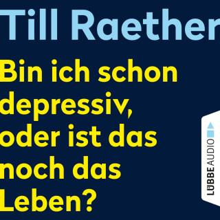 Till Raether: Bin ich schon depressiv, oder ist das noch das Leben? (Ungekürzt)