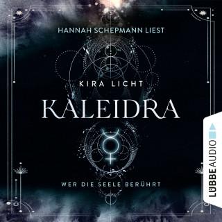 Kira Licht: Kaleidra - Wer die Seele berührt - Kaleidra-Trilogie, Teil 2 (Ungekürzt)