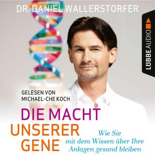 Daniel Wallerstorfer: Die Macht unserer Gene - Wie Sie mit dem Wissen über Ihre Anlagen gesund bleiben (Ungekürzt)