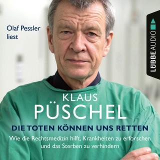 Klaus Püschel: Die Toten können uns retten - Wie die Rechtsmedizin hilft, Krankheiten zu erforschen und das Sterben zu verhindern (Ungekürzt)