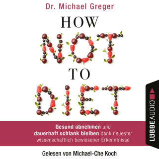 Michael Greger: How Not to Diet - Gesund abnehmen und dauerhaft schlank bleiben dank neuester wissenschaftlich bewiesener Erkenntnisse