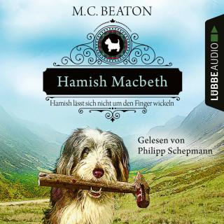 M. C. Beaton: Hamish Macbeth lässt sich nicht um den Finger wickeln - Schottland-Krimis, Teil 10 (Ungekürzt)