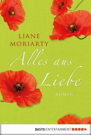 Liane Moriarty: Alles aus Liebe
