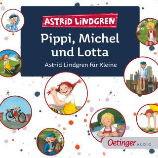 Astrid Lindgren: Pippi, Michel und Lotta. Astrid Lindgren für Kleine