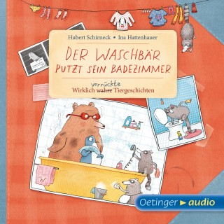 Hubert Schirneck: Der Waschbär putzt sein Badezimmer. Wirklich verrückte Tiergeschichten