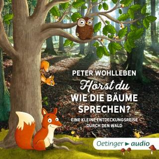 Peter Wohlleben: Hörst du, wie die Bäume sprechen? Eine kleine Entdeckungsreise durch den Wald