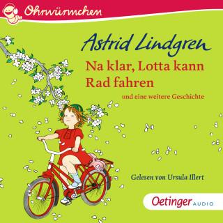 Astrid Lindgren: Na klar, Lotta kann Rad fahren und eine weitere Geschichte