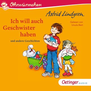 Astrid Lindgren: Ich will auch Geschwister haben und andere Geschichten
