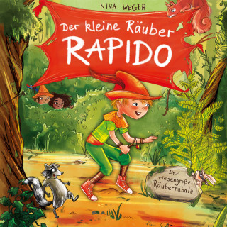 Nina Weger: Der kleine Räuber Rapido 1. Der riesengroße Räuberrabatz