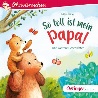 Katja Reider: So toll ist mein Papa! und weitere Geschichten