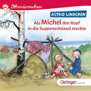 Astrid Lindgren: Als Michel den Kopf in die Suppenschüssel steckte