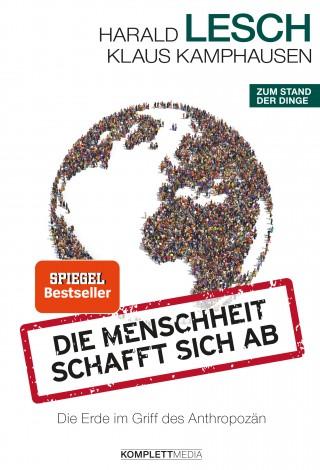 Harald Lesch, Klaus Kamphausen: Die Menschheit schafft sich ab