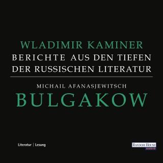 Wladimir Kaminer: Michail Afanasjewitsch Bulgakow - Berichte aus den Tiefen der russischen Literatur -