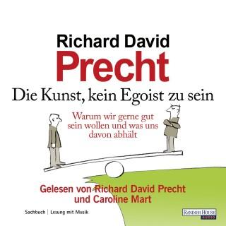 Richard David Precht: Die Kunst, kein Egoist zu sein