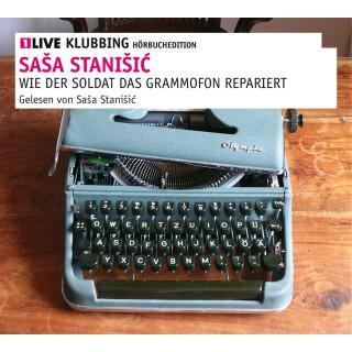 Saša Stanišić: Wie der Soldat das Grammophon repariert