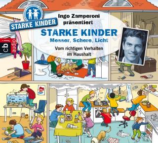 Oliver Versch, Melle Siegfried: Ingo Zamperoni präsentiert: Starke Kinder: Messer, Schere, Licht – Vom richtigen Verhalten im Haushalt