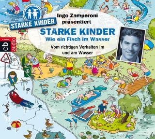 Oliver Versch, Melle Siegfried: Ingo Zamperoni präsentiert: Starke Kinder: Wie ein Fisch im Wasser - Vom richtigen Verhalten im und am Wasser