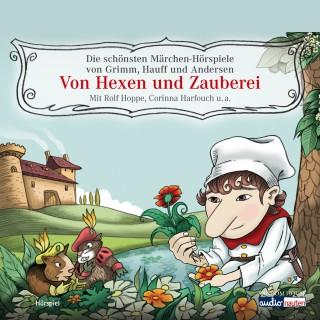 Hans Christian Andersen, Brüder Grimm, Wilhelm Hauff: Von Hexen und Zauberei