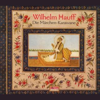 Wilhelm Hauff: Die Märchen-Karawane