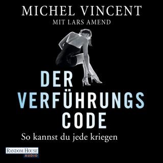 Lars Amend, Michel Vincent: Der Verführungscode - So kannst du jede kriegen