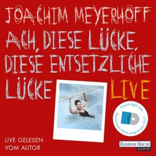 Joachim Meyerhoff: Ach, diese Lücke, diese entsetzliche Lücke. Live