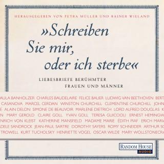 Petra Müller, Rainer Wieland: Schreiben Sie mir, oder ich sterbe. Liebesbriefe berühmter Frauen und Männer