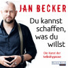 Jan Becker: Du kannst schaffen, was du willst