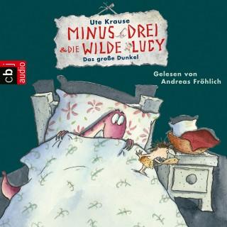 Ute Krause: Minus Drei und die wilde Lucy - Das große Dunkel