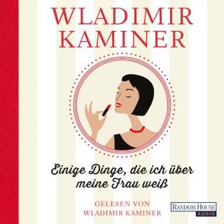 Wladimir Kaminer: Einige Dinge, die ich über meine Frau weiß