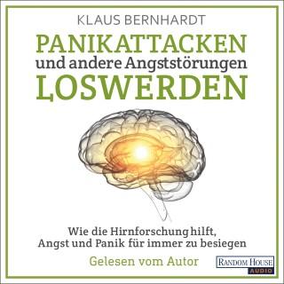 Klaus Bernhardt: Panikattacken und andere Angststörungen loswerden