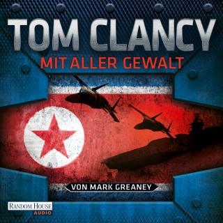 Tom Clancy, Mark Greaney: Mit aller Gewalt