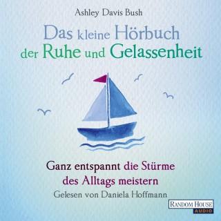 Ashley Davis Bush: Das kleine Hör-Buch der Ruhe und Gelassenheit