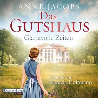 Anne Jacobs: Das Gutshaus - Glanzvolle Zeiten