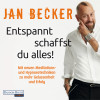 Jan Becker: Entspannt schaffst du alles!