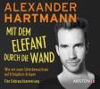 Alexander Hartmann: Mit dem Elefant durch die Wand