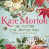 Kate Morton: Die Tochter des Uhrmachers